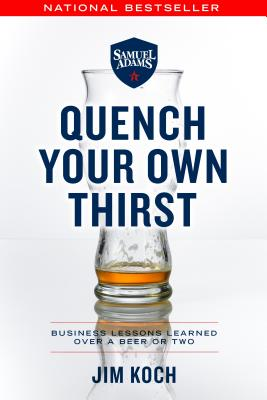 Quench Your Own Thirst: Business Lessons Learned Over a Beer or Two Cover Image