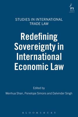 Redefining Sovereignty in International Economic Law (Studies in International Trade Law #7) Cover Image