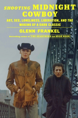 Shooting Midnight Cowboy: Art, Sex, Loneliness, Liberation, and the Making of a Dark Classic Cover Image