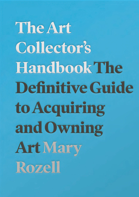 The Art Collector's Handbook: The Definitive Guide to Acquiring and Owning Art Cover Image