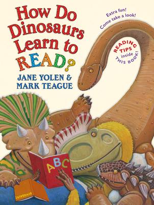 How Do Dinosaurs Learn to Read? by Jane Yolen & Mark Teague