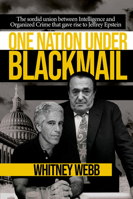 One Nation Under Blackmail: The Sordid Union Between Intelligence and Crime that Gave Rise to Jeffrey Epstein Cover Image
