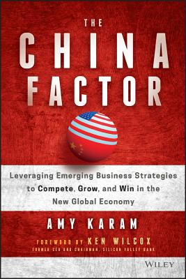 The China Factor: Leveraging Emerging Business Strategies to Compete, Grow, and Win in the New Global Economy Cover Image
