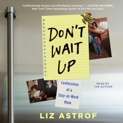 Don't Wait Up: Confessions of a Stay-At-Work Mom Cover Image