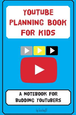 YouTube Planning Book for Kids: a notebook for budding YouTubers. Cover Image