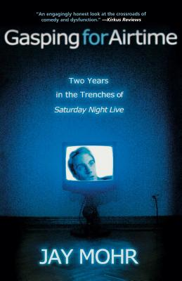Gasping for Airtime: Two Years in the Trenches of Saturday Night Live Cover Image