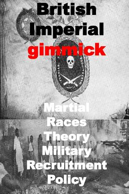 British Imperial gimmick-Martial Races Theory-Military Recruitment Policy Cover Image