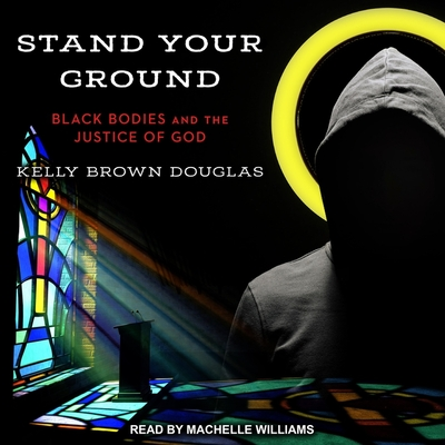 Stand Your Ground: Black Bodies and the Justice of God Cover Image