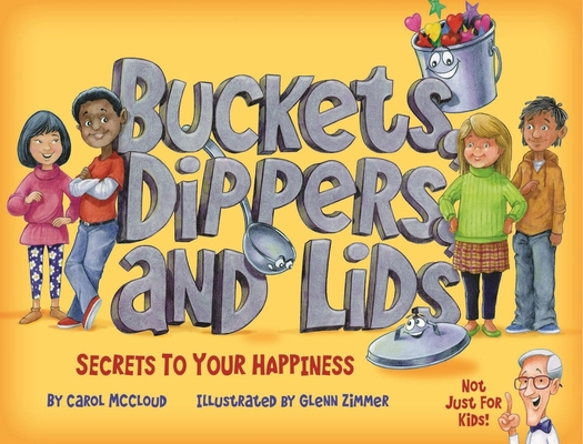Buckets, Dippers, and Lids: Secrets to Your Happiness Cover Image