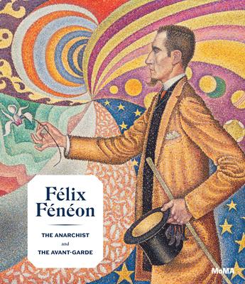 Félix Fénéon: The Anarchist and the Avant-Garde Cover Image