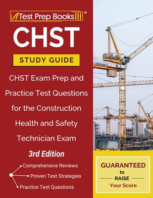 CHST Study Guide: CHST Exam Prep and Practice Test Questions for the Construction Health and Safety Technician Exam [3rd Edition] Cover Image