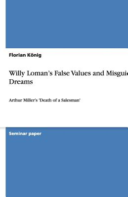 Willy Loman's False Values and Misguided Dreams Cover Image