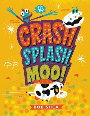 Crash, Splash, or Moo! by Bob Shea