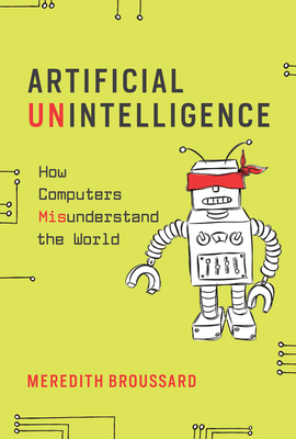 Artificial Unintelligence: How Computers Misunderstand the World Cover Image