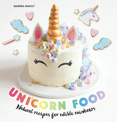 Unicorn Food: Natural Recipes for Edible Rainbows Cover Image