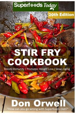 Stir Fry Cookbook: Over 235 Quick & Easy Gluten Free Low Cholesterol Whole Foods Recipes Full of Antioxidants & Phytochemicals Cover Image