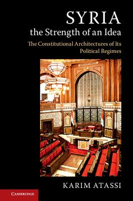 Syria, the Strength of an Idea: The Constitutional Architectures of Its Political Regimes Cover Image
