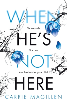 When He's Not Here: Six seconds. Pick one: your husband? Or your child? Cover Image