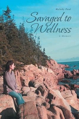 Savaged to Wellness: A Memoir Cover Image