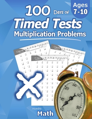 Humble Math - 100 Days of Timed Tests: Multiplication: Ages 8-10, Math Drills, Digits 0-12, Reproducible Practice Problems Cover Image