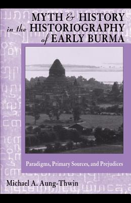 Cover for Myth and History in the Historiography of Early Burma