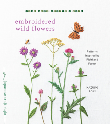 Embroidered Wild Flowers: Patterns Inspired by Field and Forest (Make Good: Japanese Craft Style) Cover Image