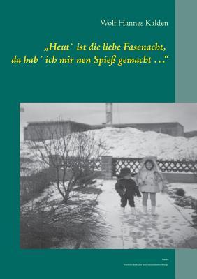 Heut' Ist Die Liebe Fasenacht, Da Hab' Ich Mir Nen Spiess Gemacht ...