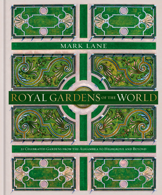 Royal Gardens of the World: 21 Celebrated Gardens from the Alhambra to Highgrove and Beyond Cover Image