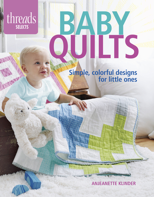 Baby Quilts: Simple, Colorful Designs for Little Ones Cover Image