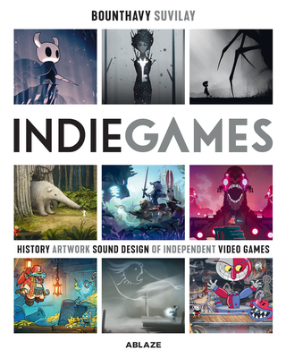 Indie Games: The Origins of Minecraft, Journey, Limbo, Dead Cells, the Banner Saga and Firewatch Cover Image