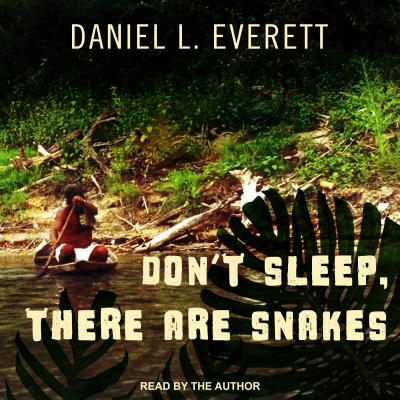 Don't Sleep, There Are Snakes: Life and Language in the Amazonian Jungle Cover Image