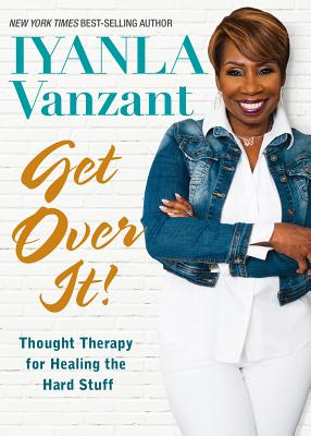 Get Over It!: Thought Therapy for Healing the Hard Stuff Cover Image