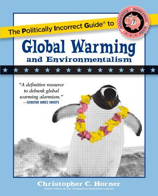 The Politically Incorrect Guide to Global Warming and Environmentalism Cover