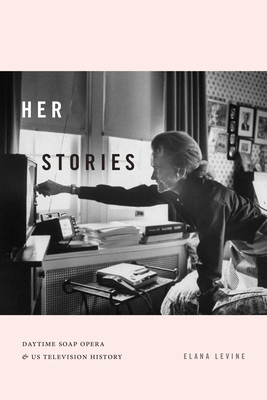 Her Stories: Daytime Soap Opera and Us Television History (Console-Ing Passions) Cover Image
