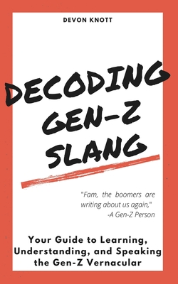 Decoding Gen-Z Slang: Your Guide to Learning, Understanding, and Speaking the Gen-Z Vernacular Cover Image
