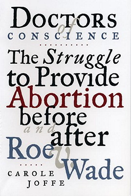 Doctors of Conscience: The Struggle to Provide Abortion Before and After Roe V. Wade Cover Image