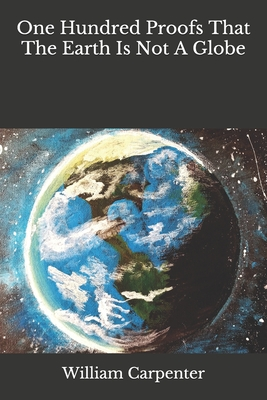 One Hundred Proofs That The Earth Is Not A Globe Cover Image