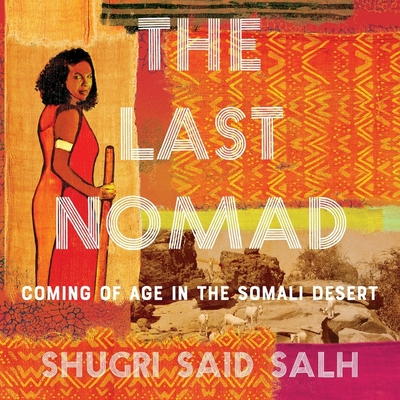 The Last Nomad: Coming of Age in the Somali Desert Cover Image