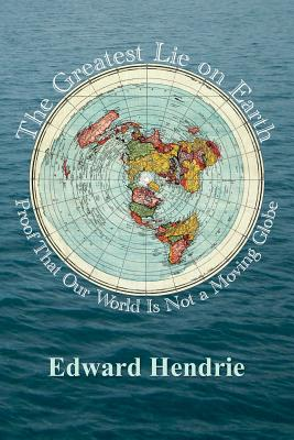 The Greatest Lie on Earth: Proof That Our World Is Not a Moving Globe Cover Image