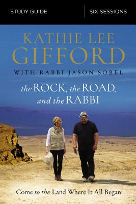 The Rock, the Road, and the Rabbi Study Guide: Come to the Land Where It All Began Cover Image