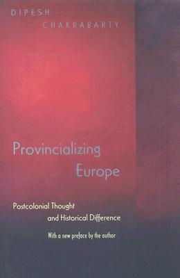 Provincializing Europe: Postcolonial Thought and Historical Difference - New Edition (Princeton Studies in Culture/Power/History) Cover Image