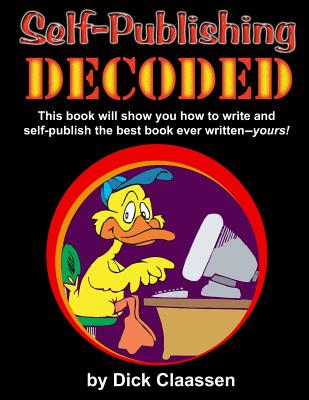 Self-Publishing DECODED: Learn how to write, format, and publish print books, ebooks, audio books, and music albums to multiple distributors Cover Image