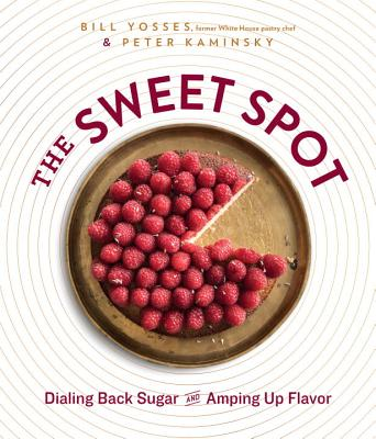 The Sweet Spot: Dialing Back Sugar and Amping Up Flavor: A Cookbook Cover Image