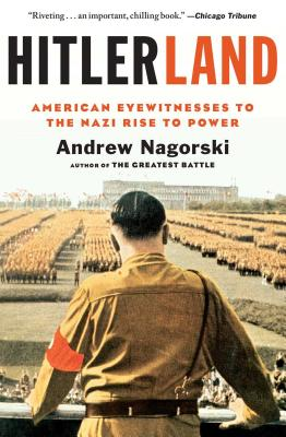 Hitlerland: American Eyewitnesses to the Nazi Rise to Power Cover Image