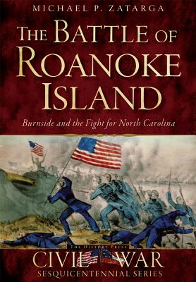 The Battle of Roanoke Island: Burnside and the Fight for North Carolina (Civil War) Cover Image