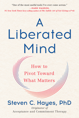 A Liberated Mind: How to Pivot Toward What Matters Cover Image