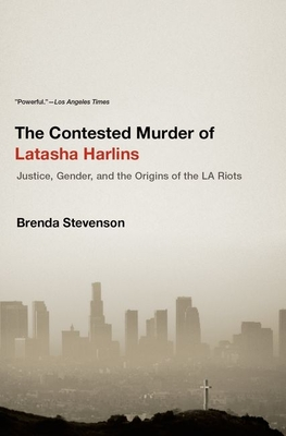 The Contested Murder of Latasha Harlins: Justice, Gender, and the Origins of the LA Riots Cover Image