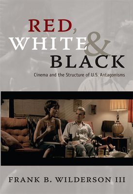 Red, White & Black: Cinema and the Structure of U.S. Antagonisms Cover Image