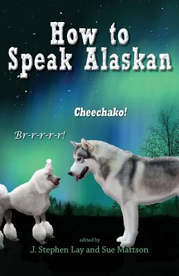 How to Speak Alaskan: Revised 2nd Edition Cover Image