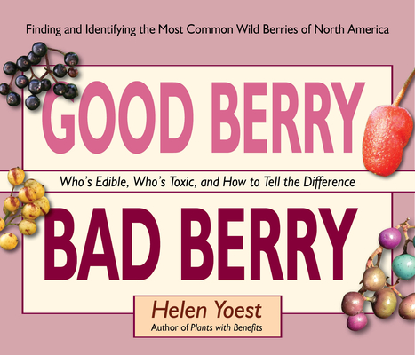 Good Berry Bad Berry: Who's Edible, Who's Toxic, and How to Tell the Difference Cover Image